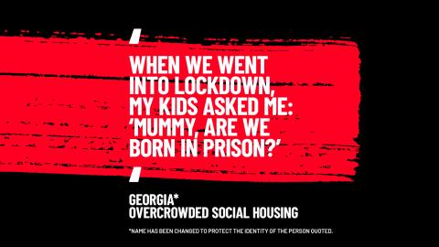 """Quote from Shelter case study Georgia: """"When we went into lockdown my kids asked me: 'Mummy, are we born in prison?'"""""""